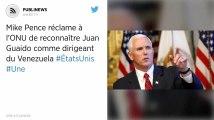 Mike Pence réclame à l'ONU de reconnaître Juan Guaido comme dirigeant du Venezuela