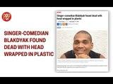 Showbiz Roundup, Nov  26. Blakdyak found dead