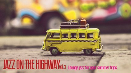 Jazz on the Highway - Lounge Acid Jazz For Your Trips 3