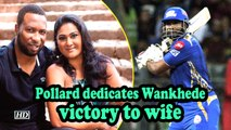 IPL 2019   Dedicate win to my wife, it's her birthday: Pollard