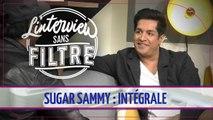 Sugar Sammy : découvrez son interview sans filtre !