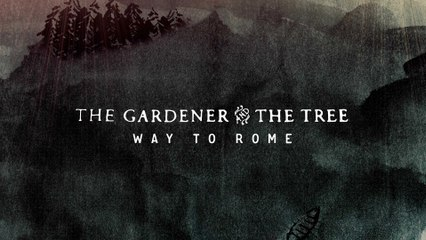 The Gardener & The Tree - Way To Rome