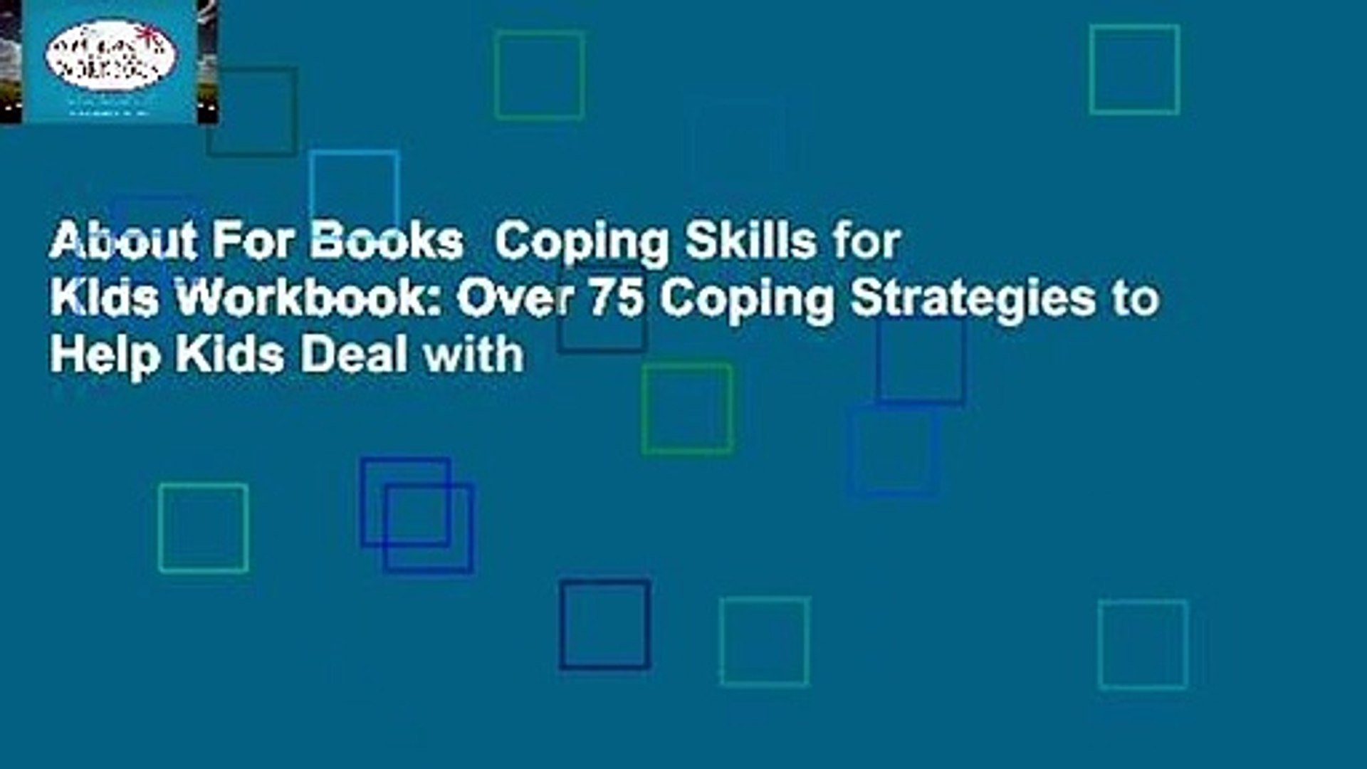 About For Books Coping Skills for Kids Workbook: Over 75 Coping Strategies  to Help Kids Deal with