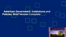 American Government: Institutions and Policies, Brief Version Complete
