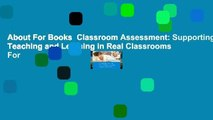 About For Books  Classroom Assessment: Supporting Teaching and Learning in Real Classrooms  For