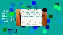 Full version  The Myth of the Spoiled Child: Coddled Kids, Helicopter Parents, and Other Phony