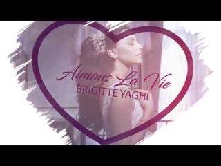 Brigitte Yaghi Ft. DJ Youcef - Aimons la vie | بريجيت ياغي