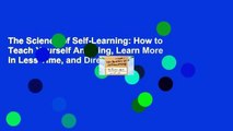 The Science of Self-Learning: How to Teach Yourself Anything, Learn More in Less Time, and Direct