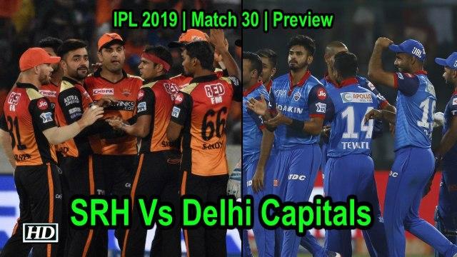 IPL 2019 | Match 30 | Preview | Sunrisers Hyderabad Vs Delhi Capitals
