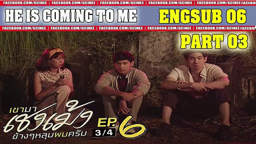 HE'S COMING TO ME | ENGSUB 06 PART 03 - video dailymotion