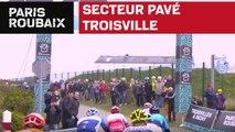 Secteur pavé : Troisville - Paris-Roubaix 2019