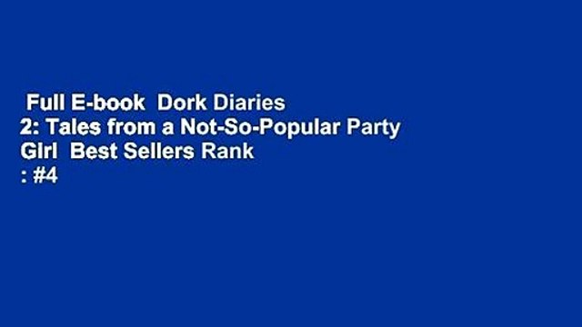 Full E-book  Dork Diaries 2: Tales from a Not-So-Popular Party Girl  Best Sellers Rank : #4