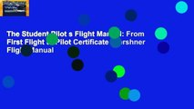The Student Pilot s Flight Manual  From First Flight to Pilot Certificate (Kershner Flight Manual
