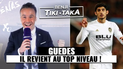 "Benji Tiki-Taka : ""Guedes revient au top niveau !"""