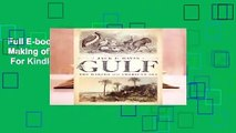 Full E-book The Gulf: The Making of An American Sea  For Kindle
