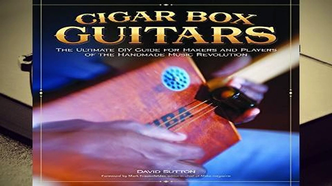 Full version  Cigar Box Guitars: The Ultimate DIY Guide for the Makers and Players of the