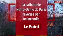 Notre-Dame de Paris : la cathédrale en proie aux flammes
