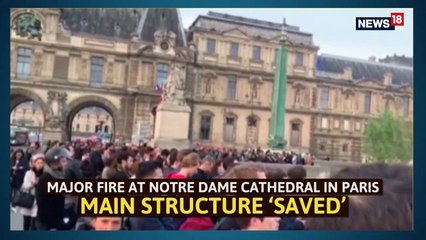 Major Fire At Notre Dame Cathedral in Paris, Main Structure 'Saved'