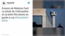 Évasion de Rédoine Faïd. Le pilote d'hélicoptère pris en otage et sa belle-fille placés en garde à vue