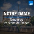 Incendie de Notre-Dame de Paris | Témoin de l'histoire de France