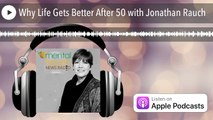 Why Life Gets Better After 50 with Jonathan Rauch