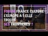 L'Europe a-t-elle trouvé ses frontières ? - Matières à penser au Forum France Culture