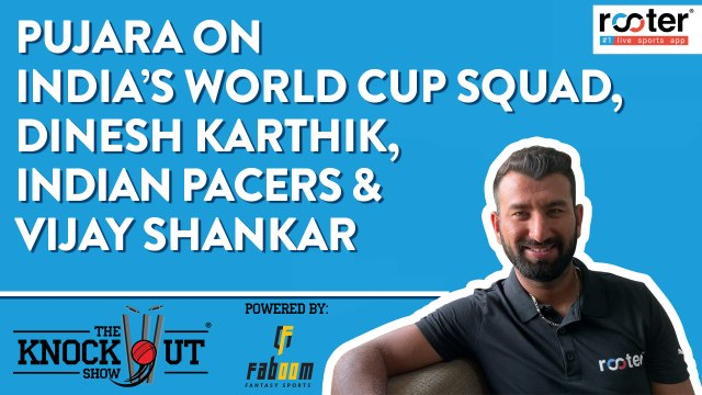 World Cup 2019: Che Pujara on India's WC Squad, DK & Shankar - The Knockout Show - Ep 13