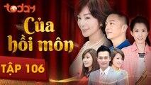 Của Hồi Môn - Tập 106 Full - Phim Bộ Tình Cảm Hay 2018 | TodayTV