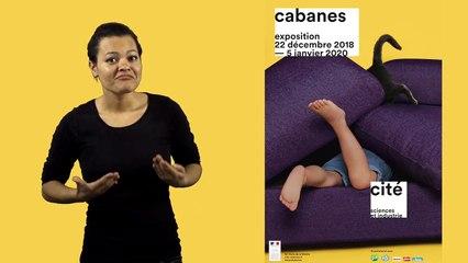 Exposition Cabanes - LSF - Cité des sciences et de l'industrie