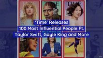 'Time' Releases 100 Most Influential People Ft. Taylor Swift, Gayle King and More