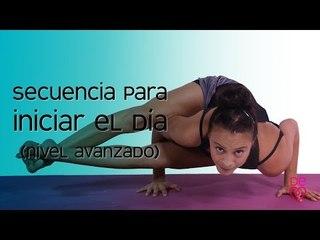 Yoga Secuencia para iniciar el dia (Nivel avanzado)   Clase de yoga   Maryan Rojas