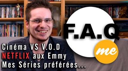 F.A.Q Me : Les Réponses (Netflix aux Emmy ? Les Séries que je regarde ?...)