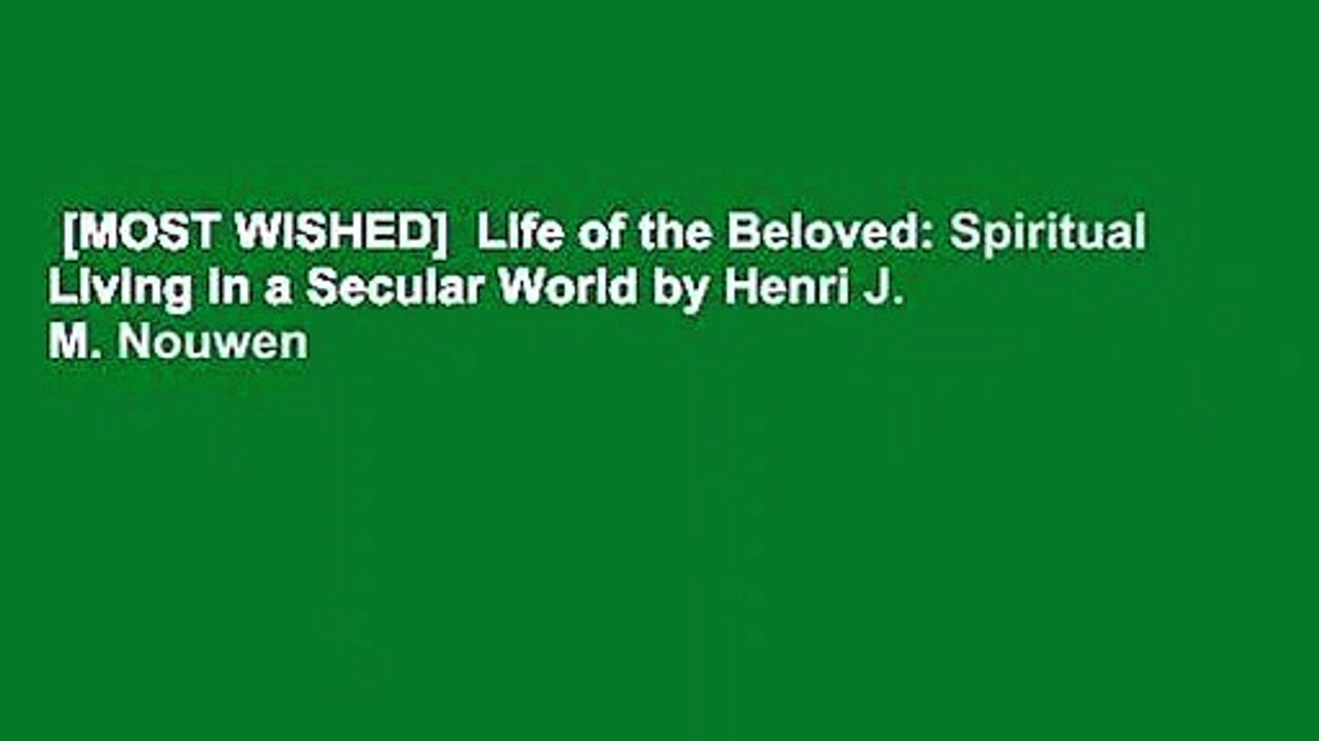 [MOST WISHED]  Life of the Beloved: Spiritual Living in a Secular World by Henri J. M. Nouwen
