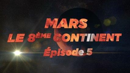 Mars, le 8ème Continent S01E05