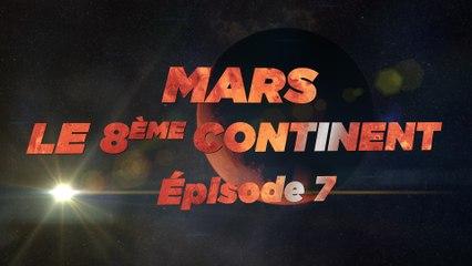 Mars, le 8ème Continent S01E07