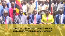 Kenya, Uganda officials meet to curb fishermen harassment in Migingo