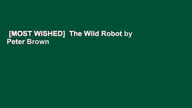 [MOST WISHED]  The Wild Robot by Peter Brown