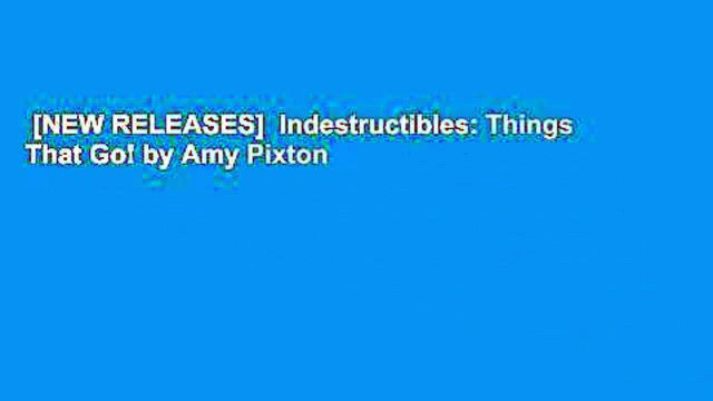 [NEW RELEASES]  Indestructibles: Things That Go! by Amy Pixton