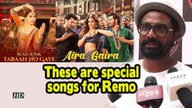 'Tabah Ho Gaye' & 'Aira Gaira' is special: Remo