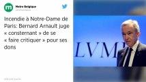 Incendie de Notre-Dame. Bernard Arnault juge « consternant » de se « faire critiquer »