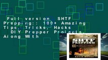 Full version  SHTF Prepping:: 100+ Amazing Tips, Tricks, Hacks   DIY Prepper Projects, Along With