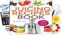 Full E-book Juicing Recipes Book: 150 Healthy Juicer Recipes to Unleash the Nutritional Power of