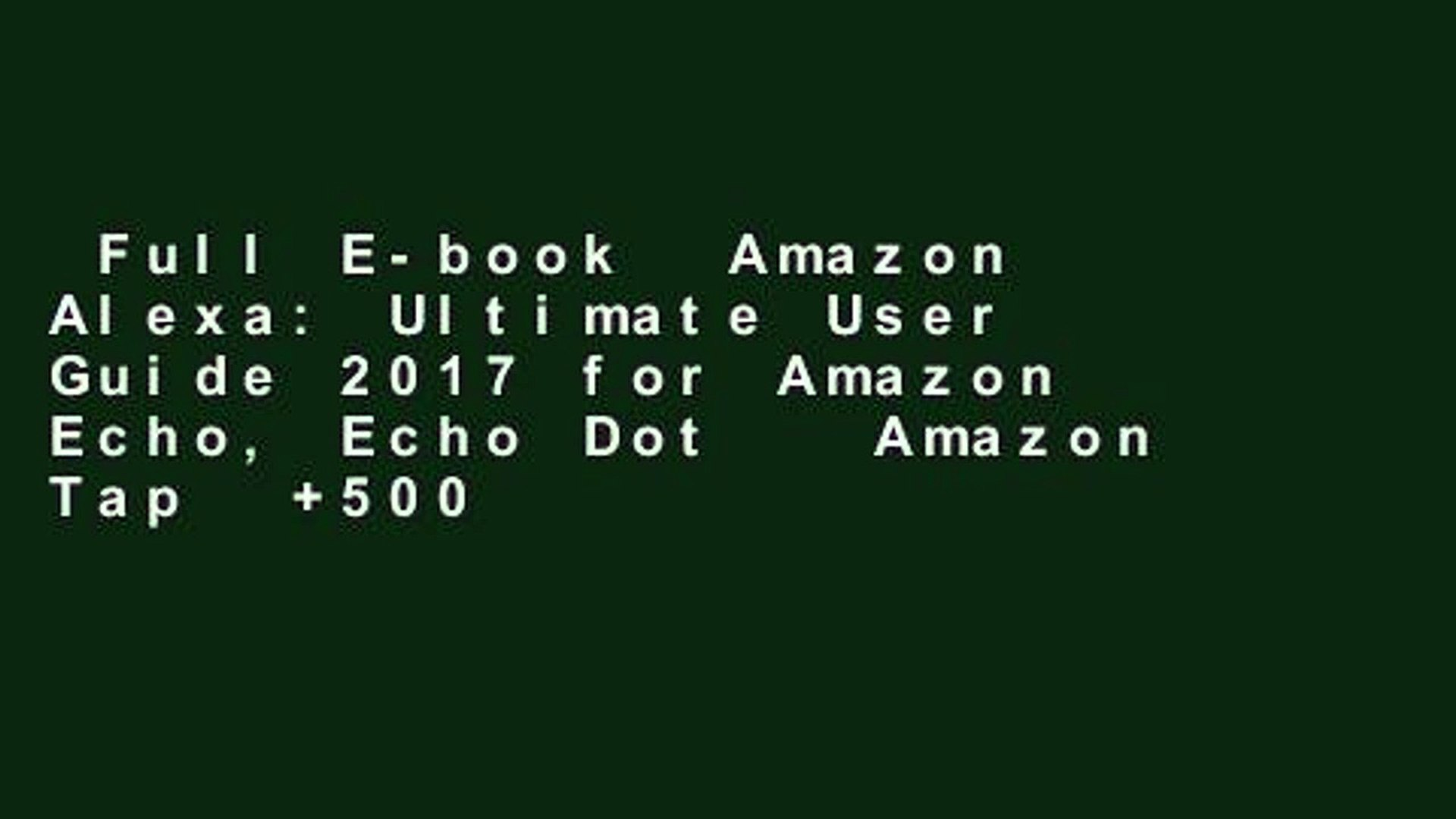 Full E-book  Amazon Alexa: Ultimate User Guide 2017 for Amazon Echo, Echo Dot   Amazon Tap  +500
