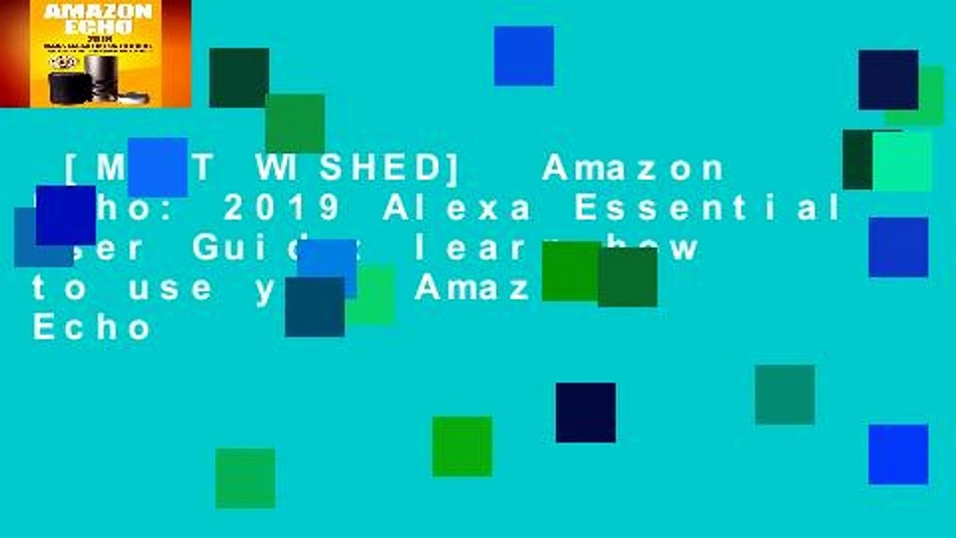 [MOST WISHED]  Amazon Echo: 2019 Alexa Essential User Guide: learn how to use your Amazon Echo