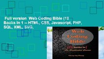 Full version  Web Coding Bible (18 Books in 1 -- HTML, CSS, Javascript, PHP, SQL, XML, SVG,