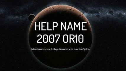 Los descubridores de 2007 OR10 el Mundo sin nombre más grande del Sistema Solar piden ayuda para darle nombre