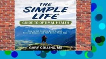 [BEST SELLING]  The Simple Life Guide To Optimal Health: How to Get Healthy and Feel Better Than