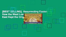[BEST SELLING]  Resurrecting Easter: How the West Lost and the East Kept the Original Easter