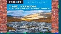 Full version  Moon Spotlight The Yukon   Northwest Territories (Moon Spotlight the Yukon
