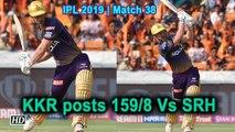 IPL 2019   Match 38   KKR posts 159/8 Vs Sunrisers Hyderabad